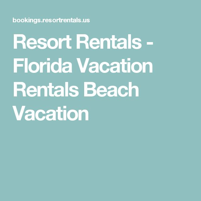 Resort Rentals - Florida Vacation Rentals Beach Vacation