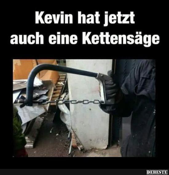 Kevin hat jetzt auch eine Kettensäge.. | Lustige Bilder, Sprüche, Witze, echt lustig