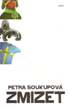 Petra Soukupová: Zmizet