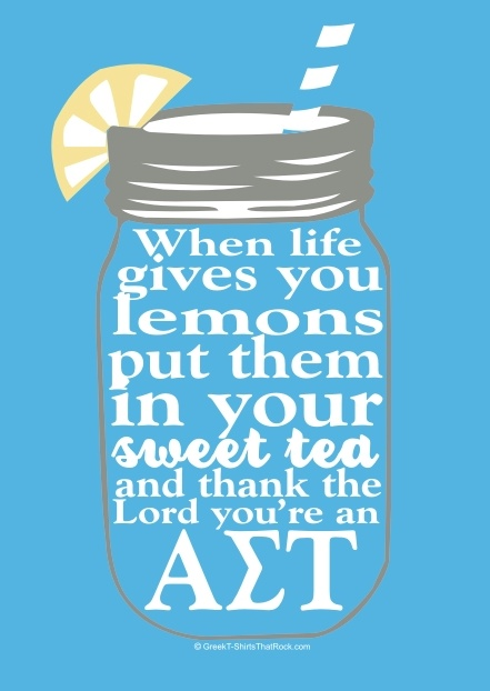 When life gives you lemons put them in your sweet tea and thank the Lord you're an Alpha Sigma Tau #AST #AlphaSigmaTau