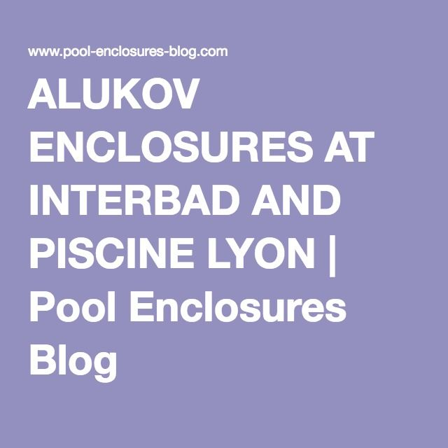ALUKOV ENCLOSURES AT INTERBAD AND PISCINE LYON | Pool Enclosures Blog