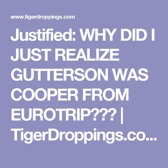 Justified: WHY DID I JUST REALIZE GUTTERSON WAS COOPER FROM EUROTRIP???   TigerDroppings.com