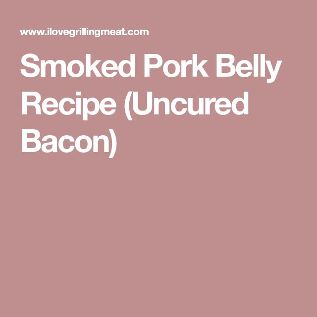 Smoked Pork Belly Recipe (Uncured Bacon)