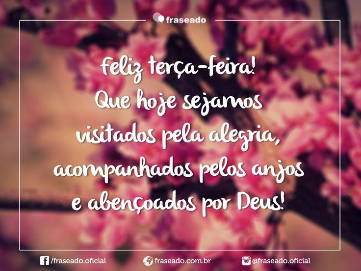 Feliz terça-feira! Que hoje sejamos visitados pela alegria, acompanhados pelos anjos e abençoados por Deus!