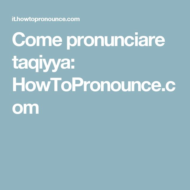 Come pronunciare taqiyya:  HowToPronounce.com