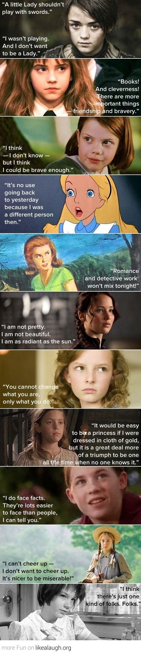 Young Literary Heroines: Arya (A Song of Ice and Fire), Hermione (Harry Potter), Lucy (The Lion, the Witch, and the Wardrobe), Alice (Alice in Wonderland), Nancy (Nancy Drew), Katniss (The Hunger Games), Lyra (The Golden Compass), Sara (A Little Princess), Meg (A Wrinkle in Time), Anne (Anne of Green Gables), Scout (To Kill a Mockingbird).