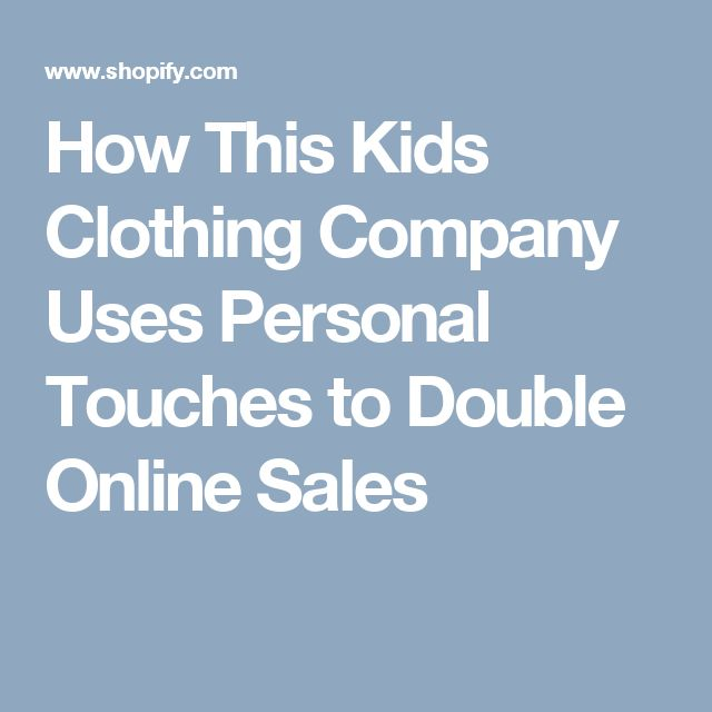 How This Kids Clothing Company Uses Personal Touches to Double Online Sales