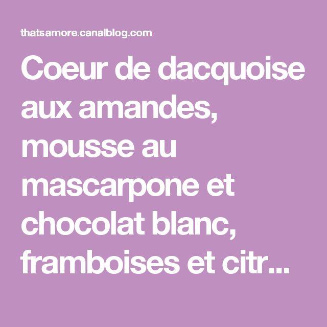 Coeur de dacquoise aux amandes, mousse au mascarpone et chocolat blanc, framboises et citron vert - That's Amore!