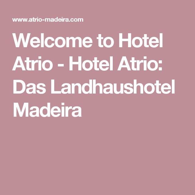 Welcome to Hotel Atrio - Hotel Atrio: Das Landhaushotel Madeira