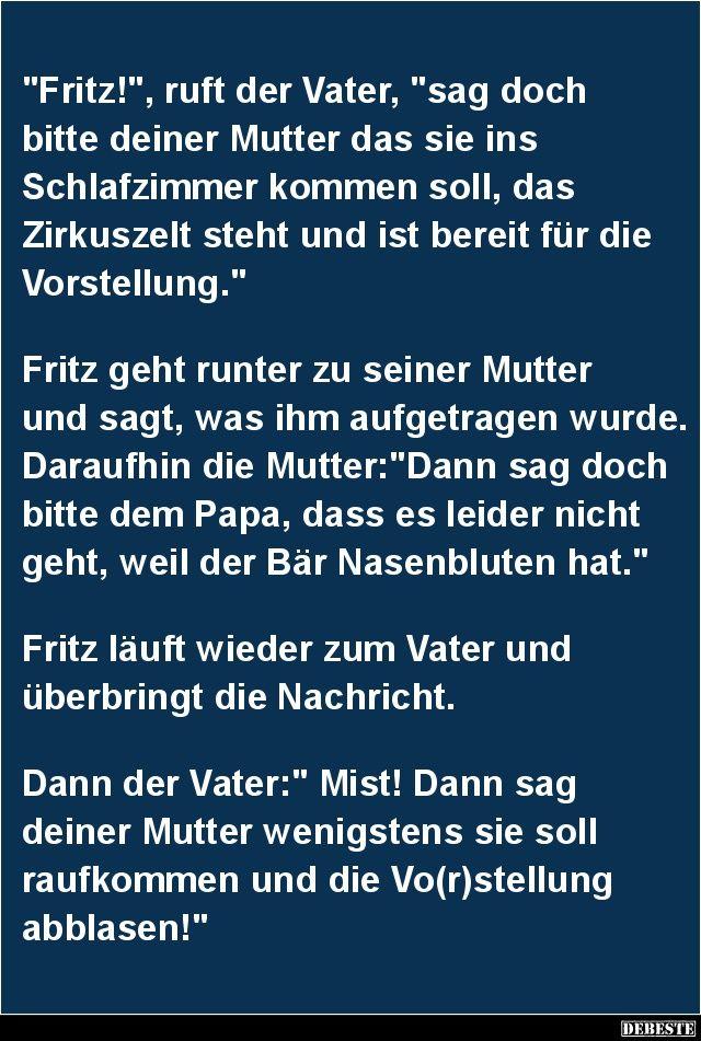 'Fritz!', ruft der Vater, 'sag doch bitte deiner Mutter'..   Lustige Bilder, Sprüche, Witze, echt lustig