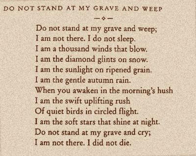 My class used to visit the cemetery at my school growing up and we would do grave rubbings for art class....I remember there was a teenage girl who had died and this poem was on her tomb....it always made me so sad.