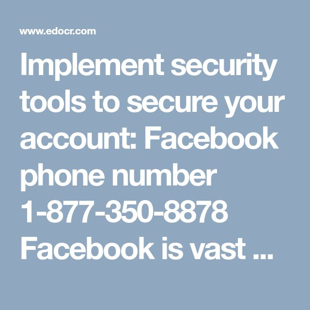 Implement security tools to secure your account: Facebook phone number 1-877-350-8878  Facebook is vast platform that covers almost entire world, so it is quite obvious that it include some dangerous things too. But you do not need to afraid as Facebook provides lots of security tools to secure its users. You can contact Facebook phone number experts to understand what security features will be helpful for you and how to implement that. Our toll-free number is 1-877-350-8878. For more…