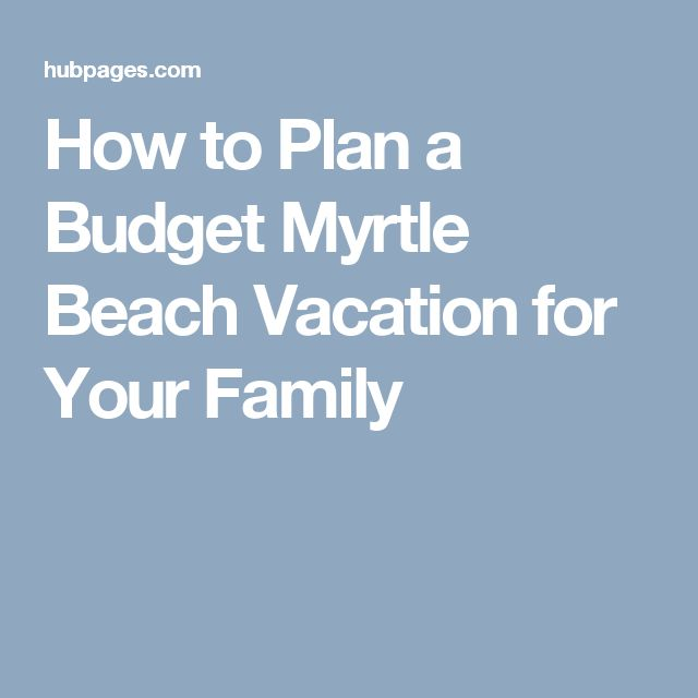 How to Plan a Budget Myrtle Beach Vacation for Your Family