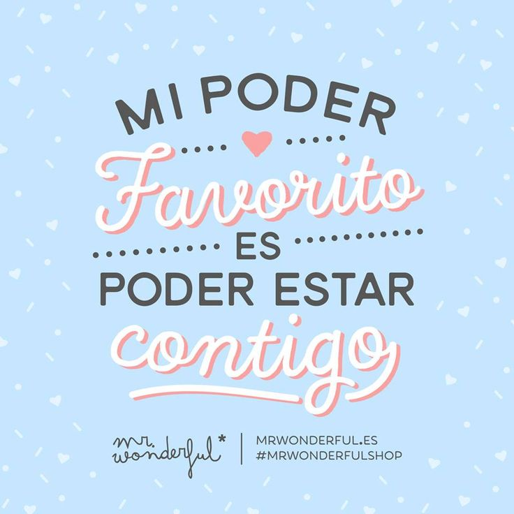 Mi poder favorito es poder estar contigo Mr Wonderful