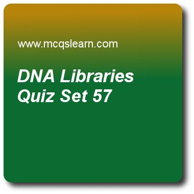 DNA  Libraries Quizzes: MCAT Quiz 57 Questions and Answers - Practice dna libraries quiz with answers. Practice MCQs to test knowledge on, dna libraries, tissue specific metabolism, anabolism of fats, analyzing gene expression quizzes. Online dna libraries worksheets has study guide as long probes are usually made by, answer key with answers as gene expression, cloning, hybridization and all of above to test exam preparation. For quick learning, study online recombinant dna and…