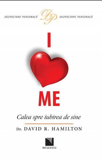 I Love Me. Calea spre iubirea de sine, Dr David R. Hamilton  I Love Me. Calea spre iubirea de sine, de David R. Hamilton face parte din categoria cartilor de dezvoltare personala. Structurata in patru parti si paisprezece capitole, cartea exploreaza ideea iubirii de sine ca fundament al ...