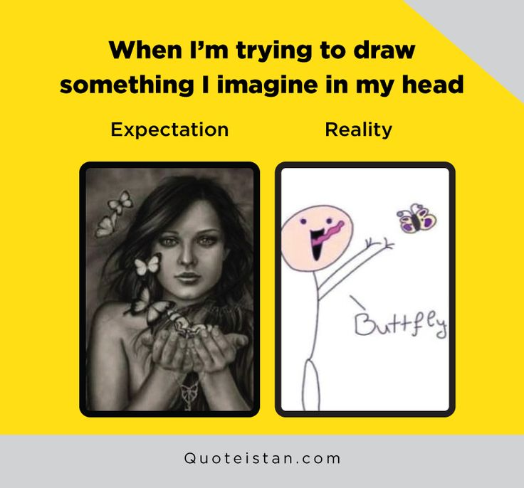 Expectation Vs Reality: When I'm trying to draw something I imagine in my head.
