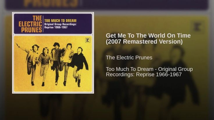 Provided to YouTube by Warner Music Group Get Me To The World On Time (2007 Remastered Version) · The Electric Prunes Too Much To Dream - Original Group Re...