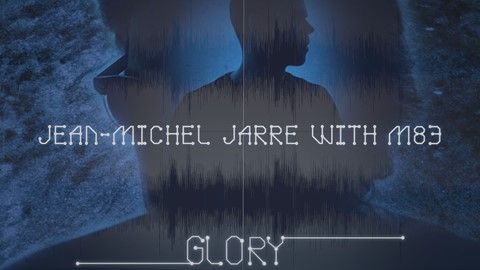 Glory, le nouveau titre de Jean-Michel Jarre featuring M83.