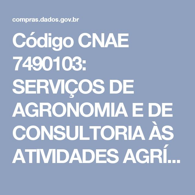 Código CNAE 7490103: SERVIÇOS DE AGRONOMIA E DE CONSULTORIA ÀS ATIVIDADES AGRÍCOLAS E PECUÁRIAS - Dados Abertos