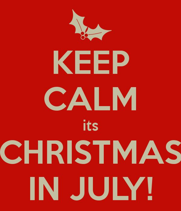 KEEP CALM Its CHRISTMAS IN JULY Another Original Poster Design Created With The Keep Calm O Matic Buy This Or Create Your Own