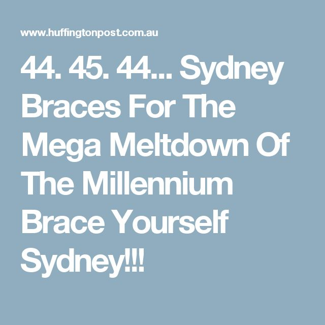 44. 45. 44... Sydney Braces For The Mega Meltdown Of The Millennium Brace Yourself Sydney!!!