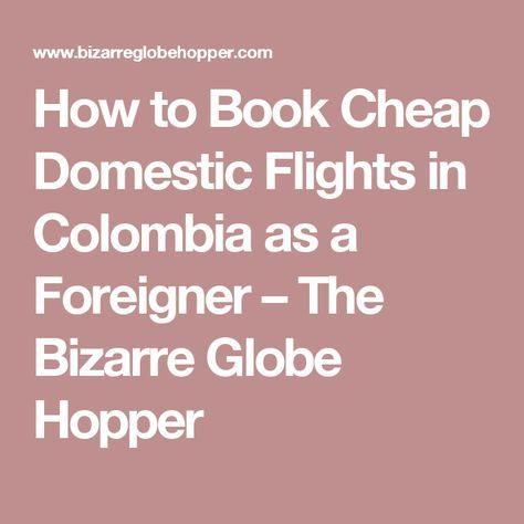 How to Book Cheap Domestic Flights in Colombia as a Foreigner – The Bizarre Globe Hopper