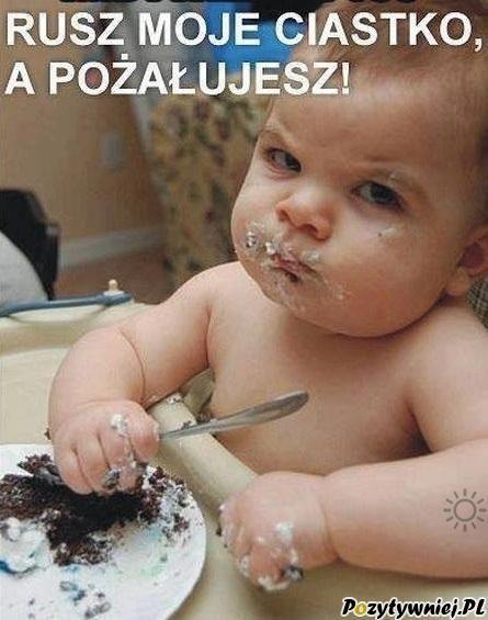 Rusz moje ciasto a pożałujesz