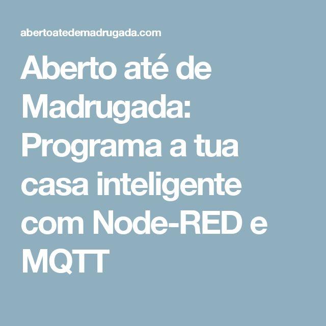 Aberto até de Madrugada: Programa a tua casa inteligente com Node-RED e MQTT