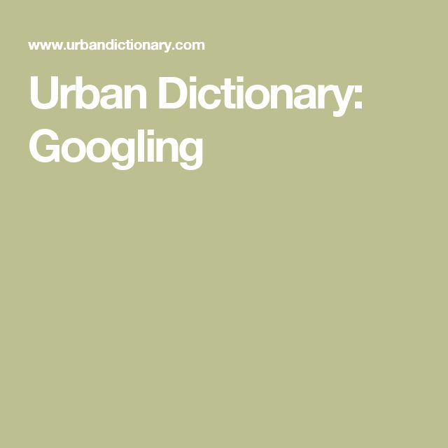 Urban Dictionary: Googling