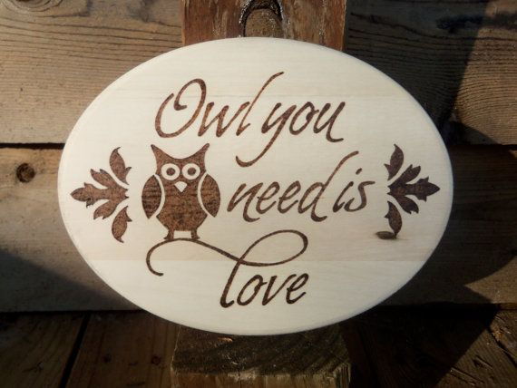 Owl you need is love, wood burned rustic sign, the perfect housewarming gift