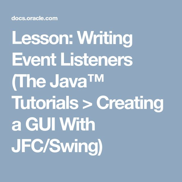 Lesson: Writing Event Listeners (The Java™ Tutorials > Creating a GUI With JFC/Swing)