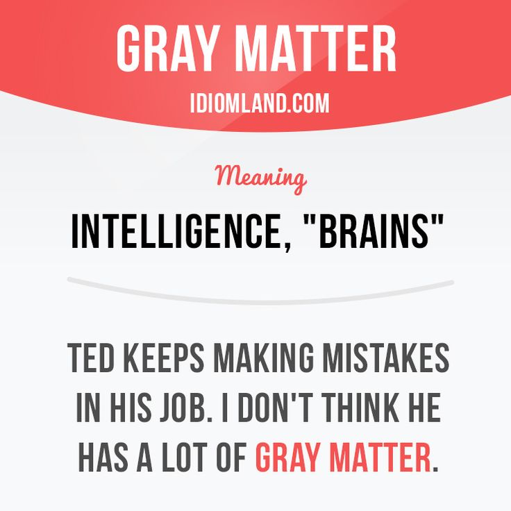 "English idiom with its meaning and an example: 'GRAY MATTER'. One of a series of ""Idiom Cards"" created by IdiomLand.com"