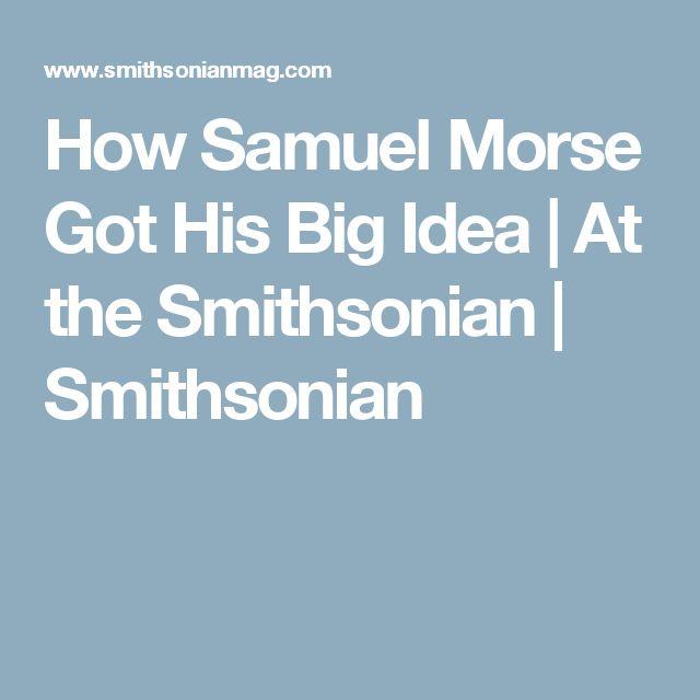 How Samuel Morse Got His Big Idea      |     At the Smithsonian | Smithsonian