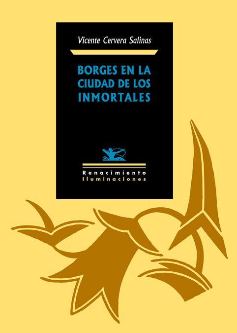 Borges en la ciudad de los inmortales / Vicente Cervera Salinas http://fama.us.es/record=b2650961~S5*spi
