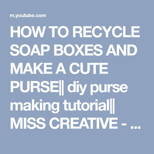 HOW TO RECYCLE SOAP BOXES AND MAKE A CUTE PURSE|| diy purse making tutorial|| MISS CREATIVE - YouTube