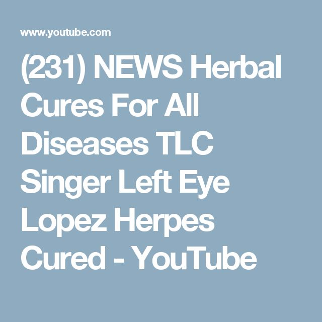 (231) NEWS Herbal Cures For All Diseases TLC Singer Left Eye Lopez Herpes Cured - YouTube