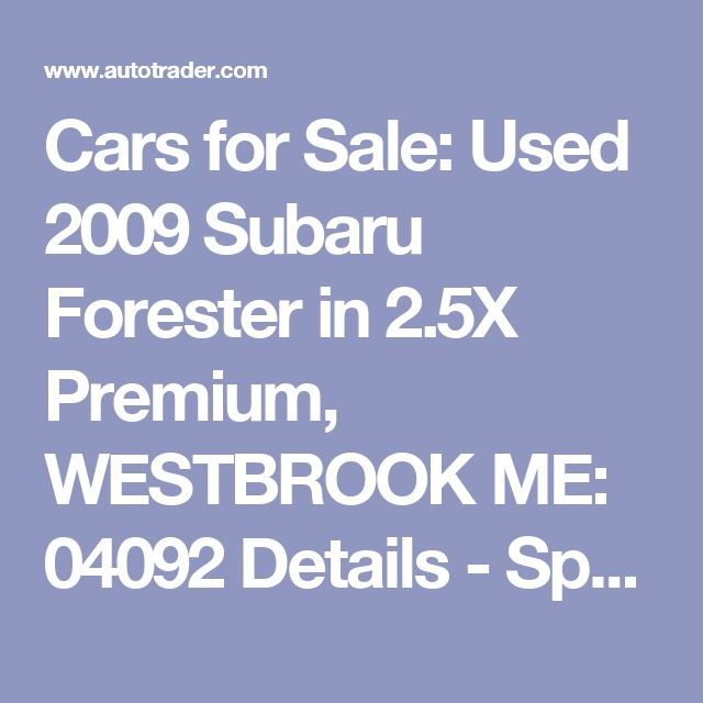 Cars for Sale: Used 2009 Subaru Forester in 2.5X Premium, WESTBROOK ME: 04092 Details - Sport Utility - Autotrader