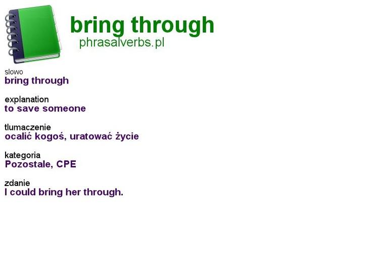 #phrasalverbs.pl, word: #bring through, explanation: to save someone, translation: ocalić kogoś, uratować życie