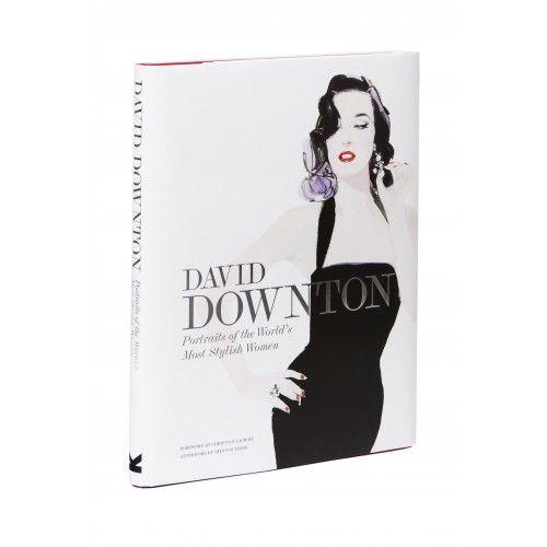 David Downton: Portraits of the World's Most Stylish Women
