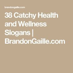 38 Catchy Health and Wellness Slogans | BrandonGaille.com