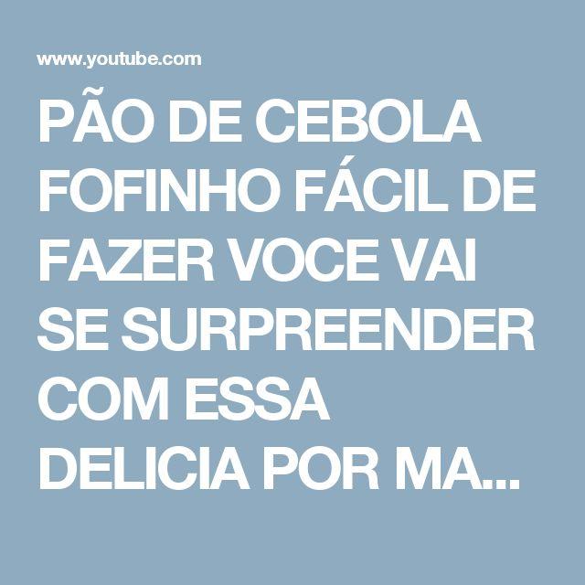 PÃO DE CEBOLA FOFINHO FÁCIL DE FAZER VOCE VAI SE SURPREENDER COM ESSA DELICIA POR MARA CAPRIO - YouTube