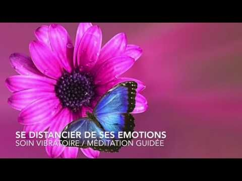 SE DISTANCIER DES EMOTIONS NEGATIVES/ MEDITATION GUIDEE/ SOIN VIBRATOIRE - YouTube