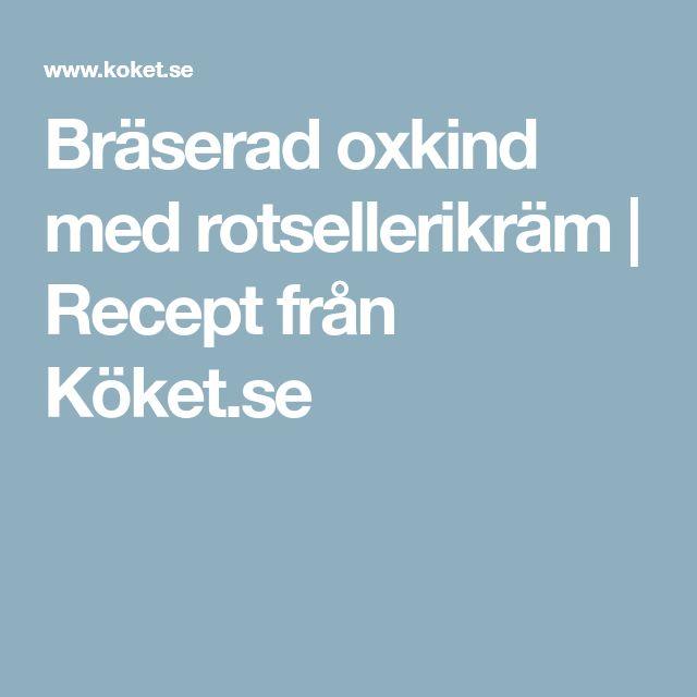 Bräserad oxkind med rotsellerikräm   Recept från Köket.se