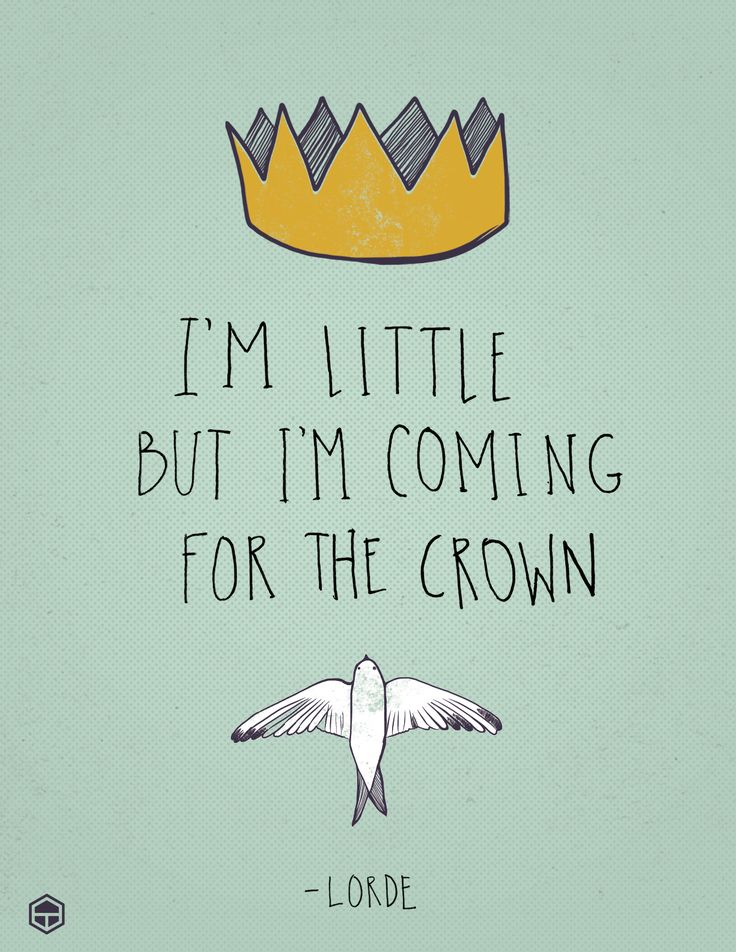 TulaSoftware.com #quotes #lorde #illustration I am little but I'm coming for the crown.