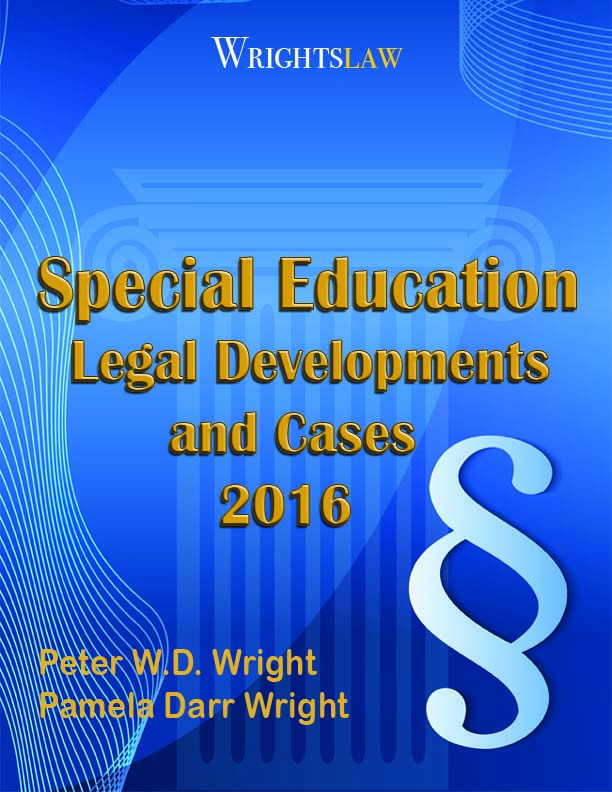Wrightslaw: Special Education Legal Developments and Cases 2016, by Pam and Pete Wright
