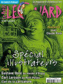 LE PETIT LEONARD 189 MARS 2014. Spécial illustrateurs : Gustave Doré au musée d'Orsay, Carl Larsson au Petit Palais. L'art de la caricature.