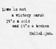 love is not a victory march. it's a cold and it's a broken hallelujah.