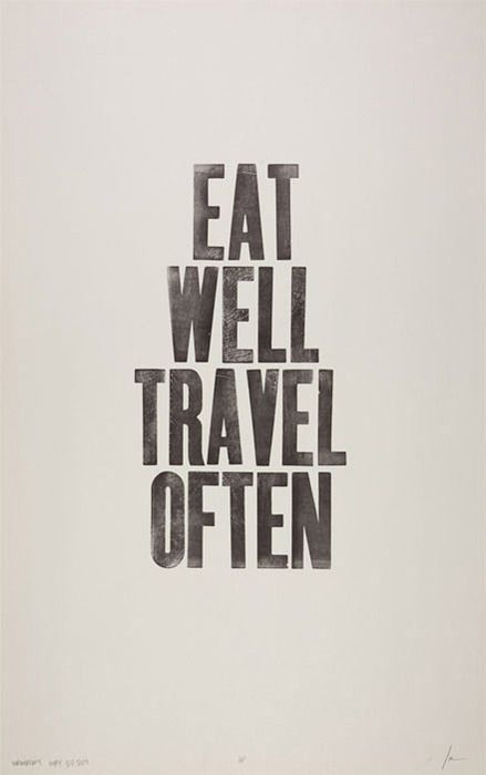 Eat Well Travel Often. yes. Wise words to live by!!