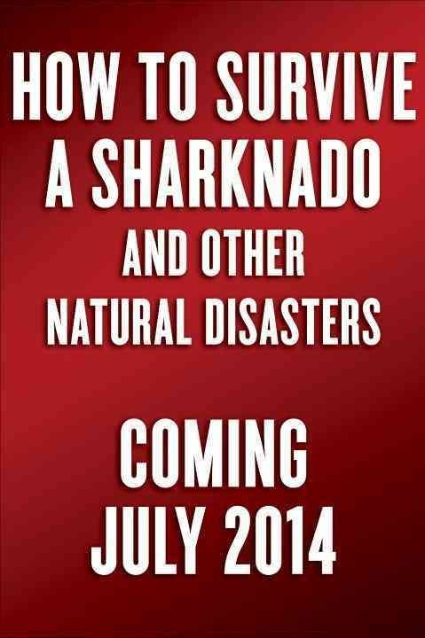 How to Survive a Sharknado and Other Unnatural Disasters (Nidottu, pehmeäkantinen)